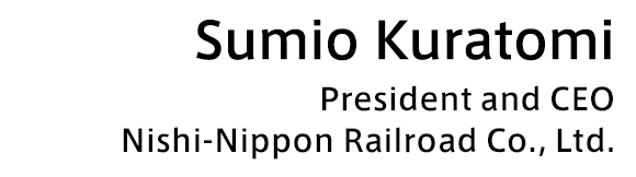 Sumio Kuratomi, President and CEO Nishi-Nippon Railroad Co., Ltd.